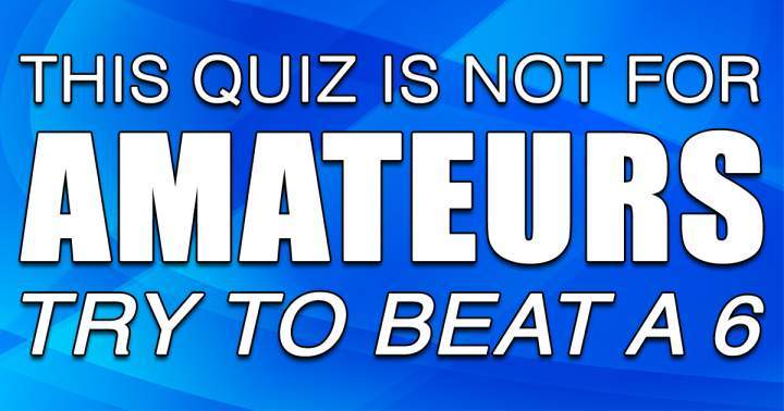 We bet this quiz is out of your league!